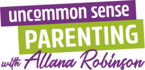Uncommon Sense Parenting with Allana Robinson
